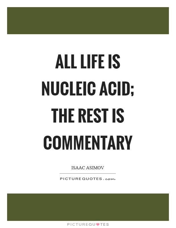 All life is nucleic acid; the rest is commentary Picture Quote #1