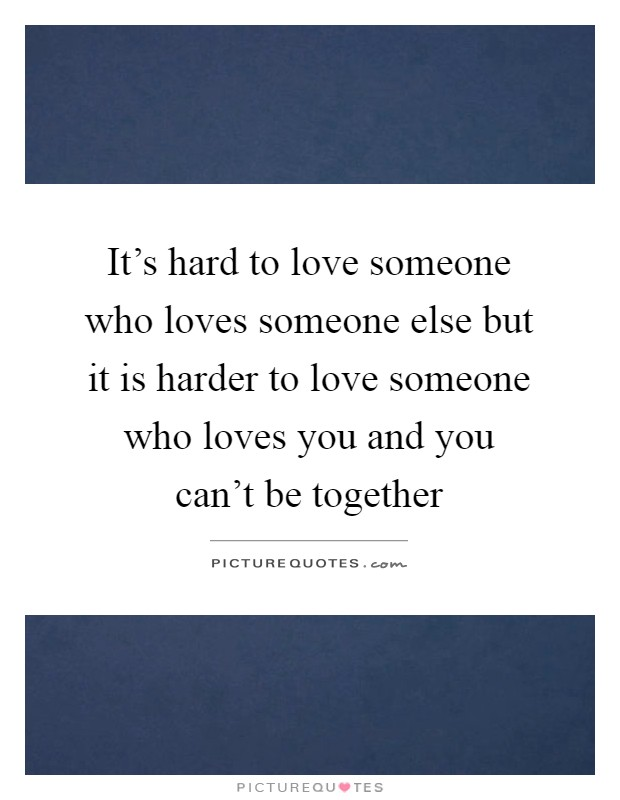 It\'s hard to love someone who loves someone else but it is ...