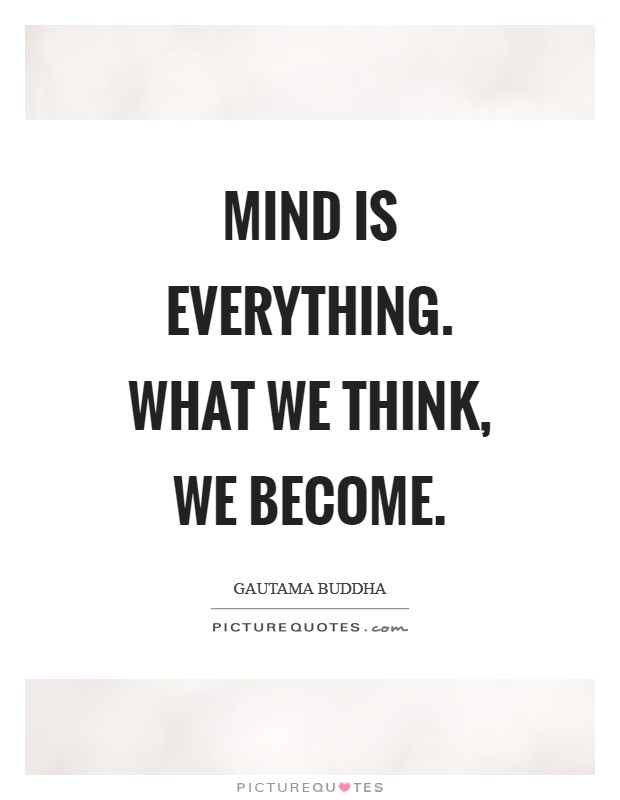 Mind is everything. What we think, we become Picture Quote #1