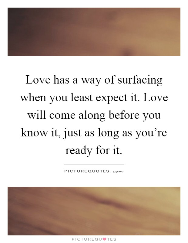 finding love when you least expect it quotes Love quotes true love is like ghosts love is like a butterfly, it settles upon you when you least expect it - unknown love is something eternal.