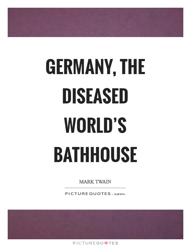 Germany, the diseased world's bathhouse Picture Quote #1