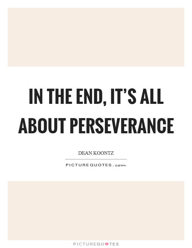 In the end, it's all about perseverance Picture Quote #1
