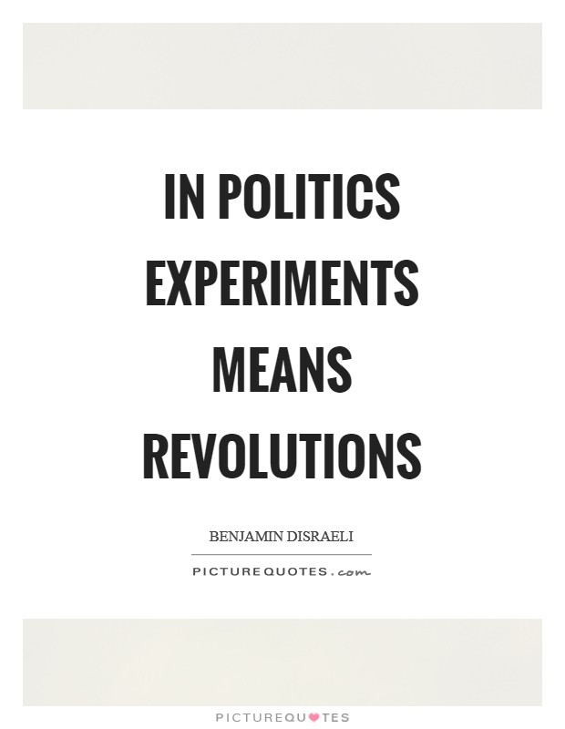 In politics experiments means revolutions Picture Quote #1