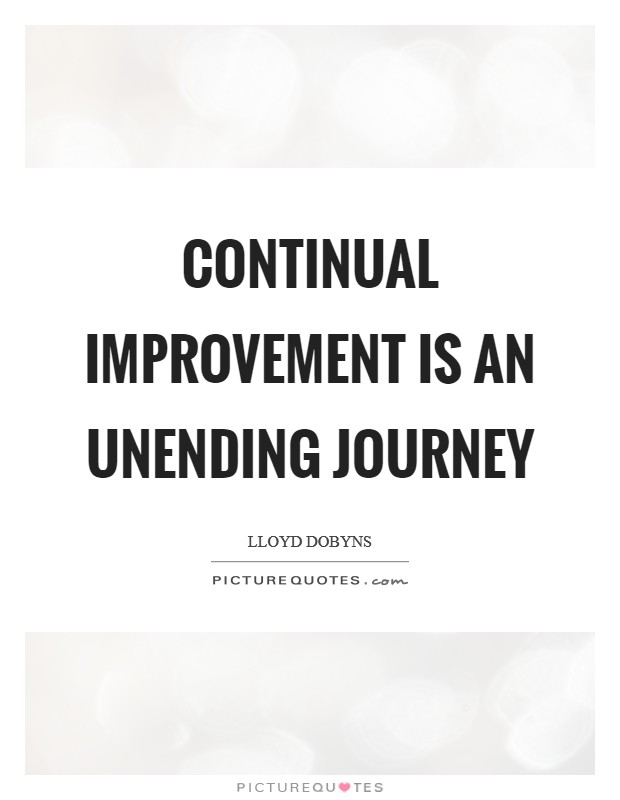 Continual improvement is an unending journey Picture Quote #1