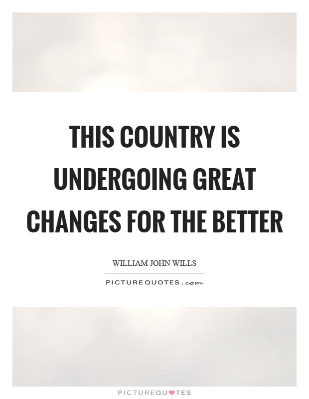 This country is undergoing great changes for the better Picture Quote #1