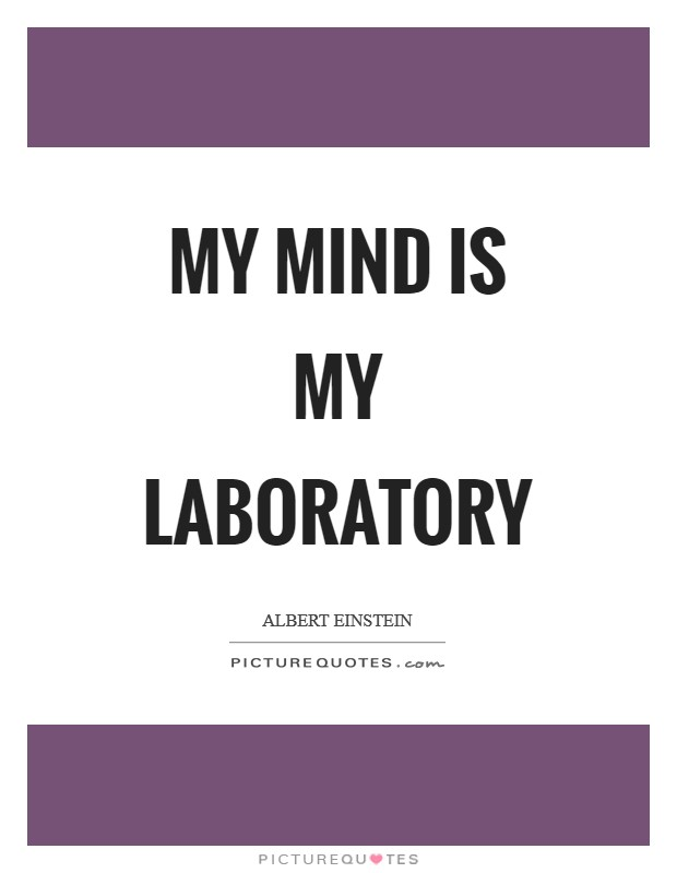 My mind is my laboratory Picture Quote #1