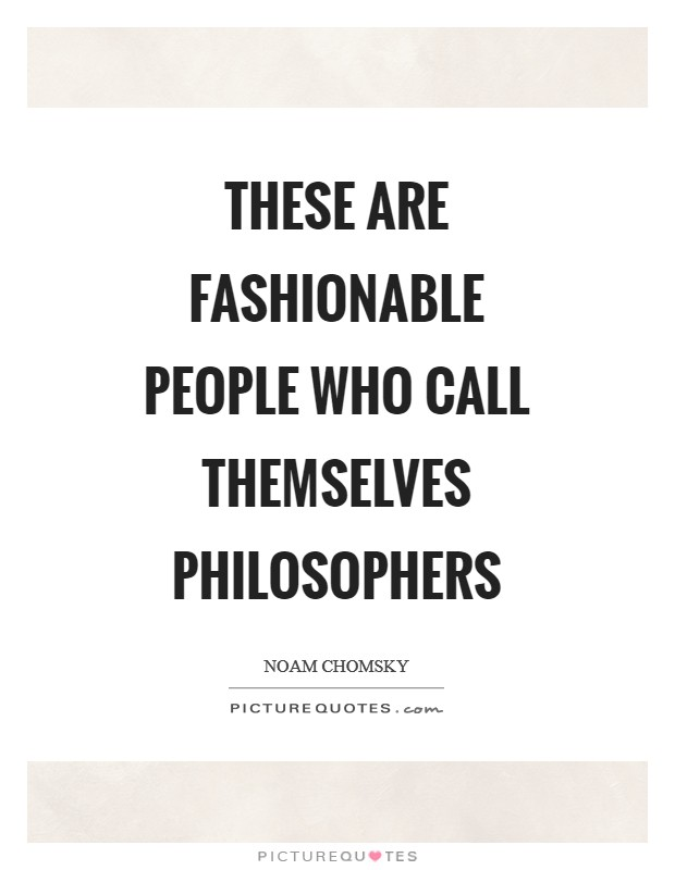 These are fashionable people who call themselves philosophers Picture Quote #1