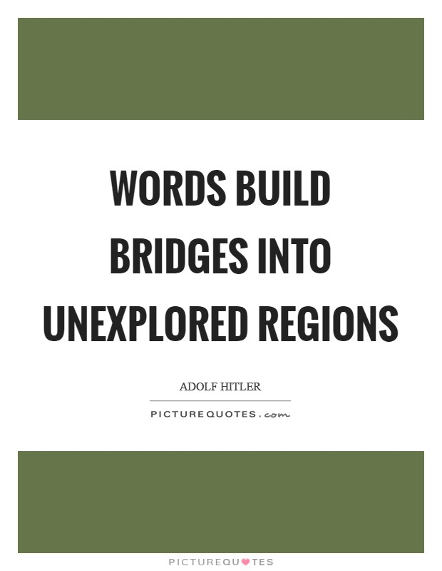 Words build bridges into unexplored regions Picture Quote #1