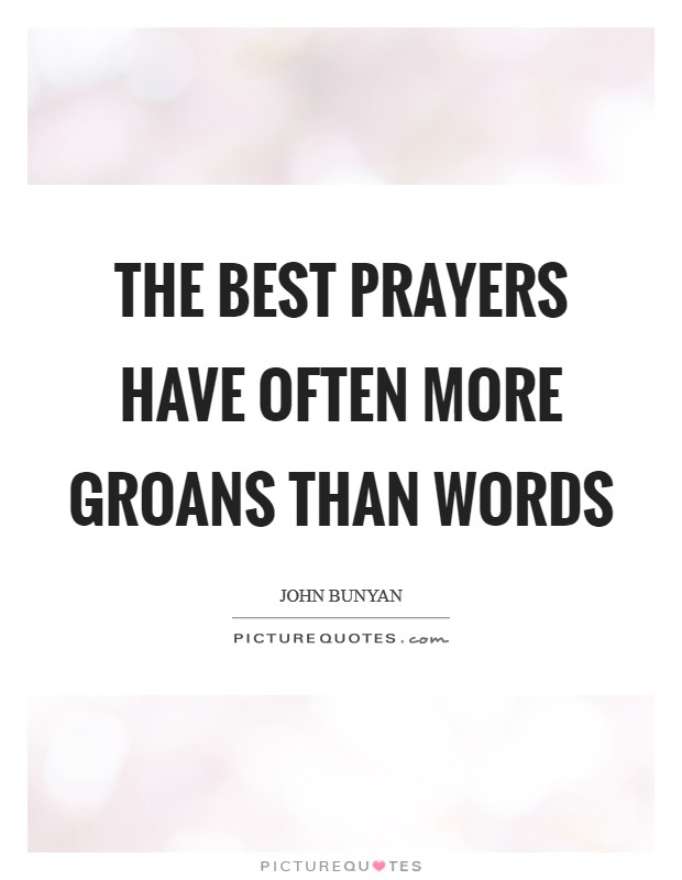 The best prayers have often more groans than words Picture Quote #1