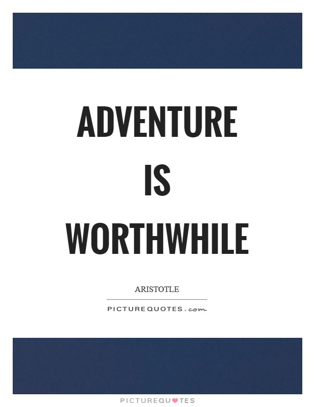 Adventure is worthwhile Picture Quote #1