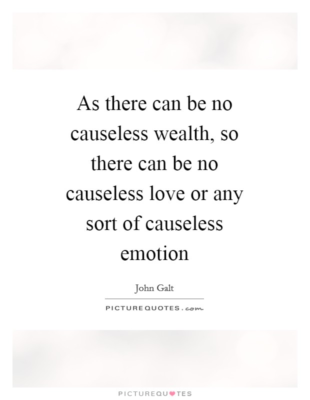 As there can be no causeless wealth, so there can be no causeless love or any sort of causeless emotion Picture Quote #1