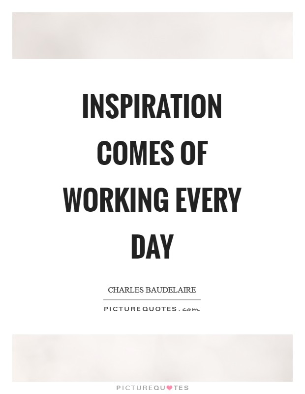 Inspiration comes of working every day Picture Quote #1