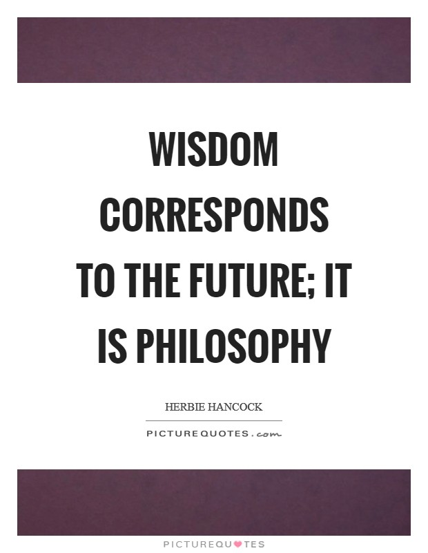 Wisdom corresponds to the future; it is philosophy Picture Quote #1