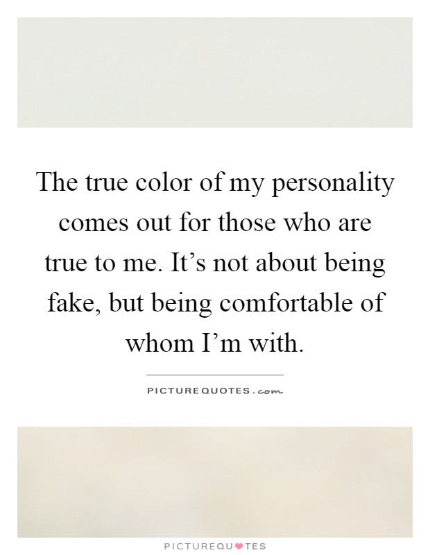 The True Color Of My Personality Comes Out For Those Who Are