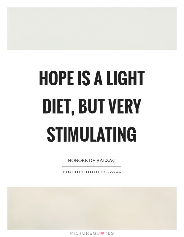 Hope is a light diet, but very stimulating Picture Quote #1