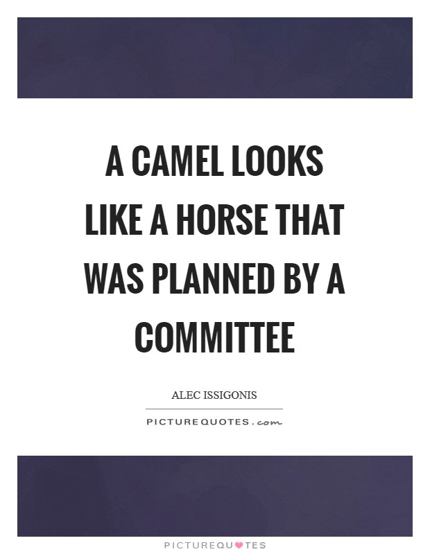 A camel looks like a horse that was planned by a committee Picture Quote #1