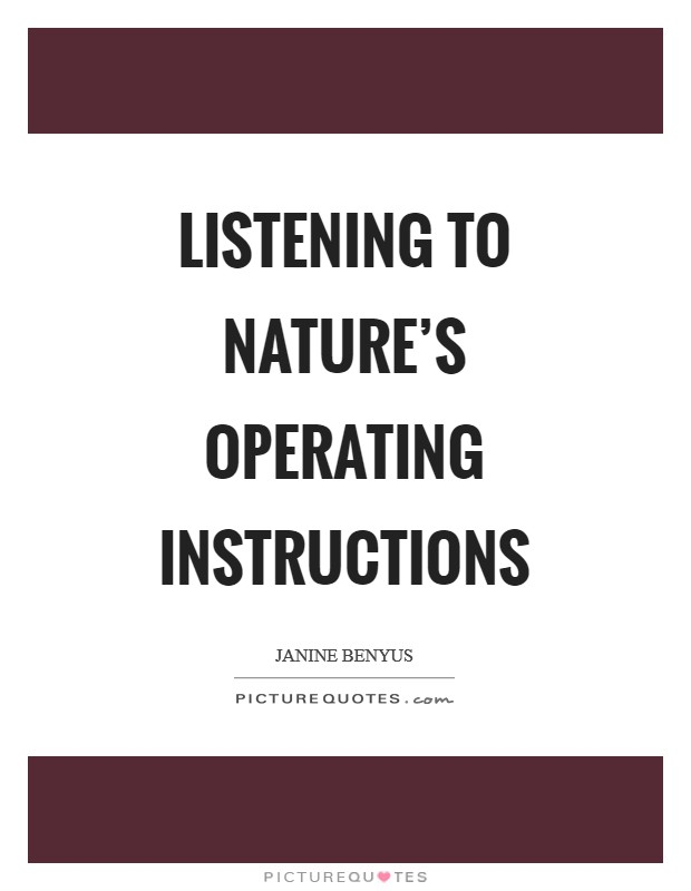 Listening to nature's operating instructions Picture Quote #1