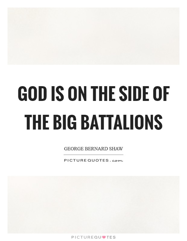 God is on the side of the big battalions Picture Quote #1