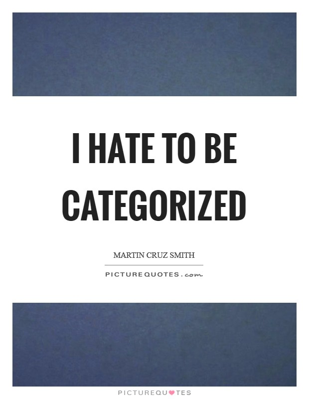 I hate to be categorized Picture Quote #1