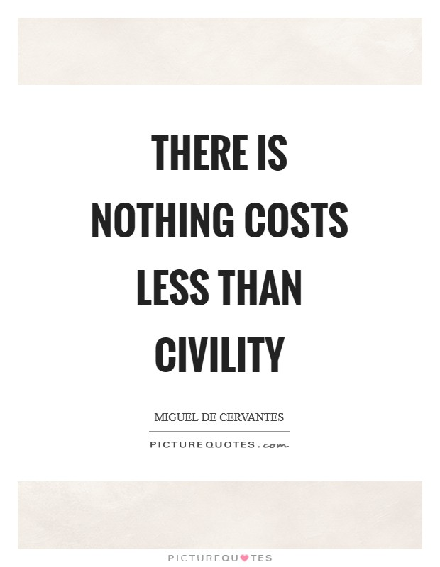 There is nothing costs less than civility Picture Quote #1
