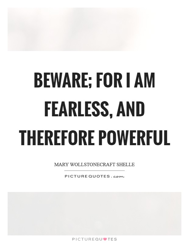 Beware; for I am fearless, and therefore powerful Picture Quote #1