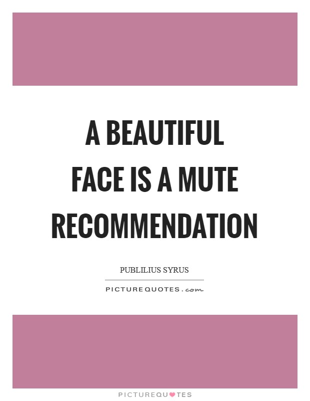 A beautiful face is a mute recommendation Picture Quote #1