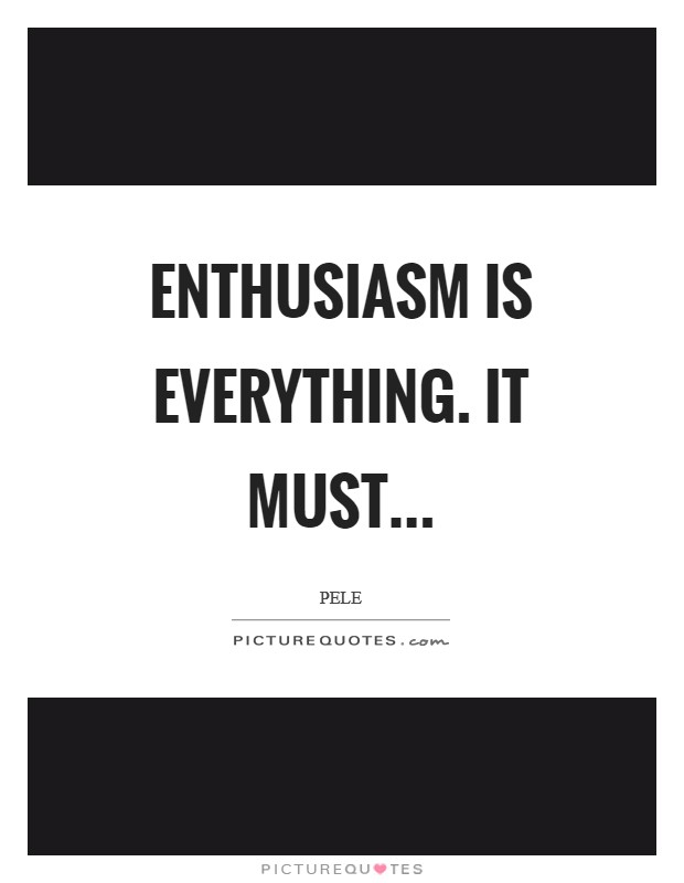 Enthusiasm is everything. It must Picture Quote #1