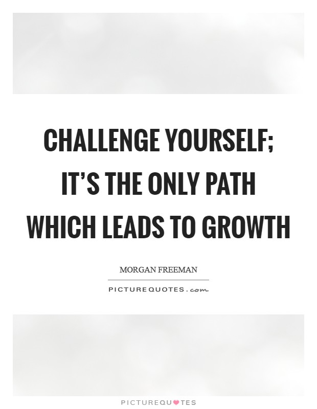 Challenge yourself; it's the only path which leads to growth Picture Quote #1