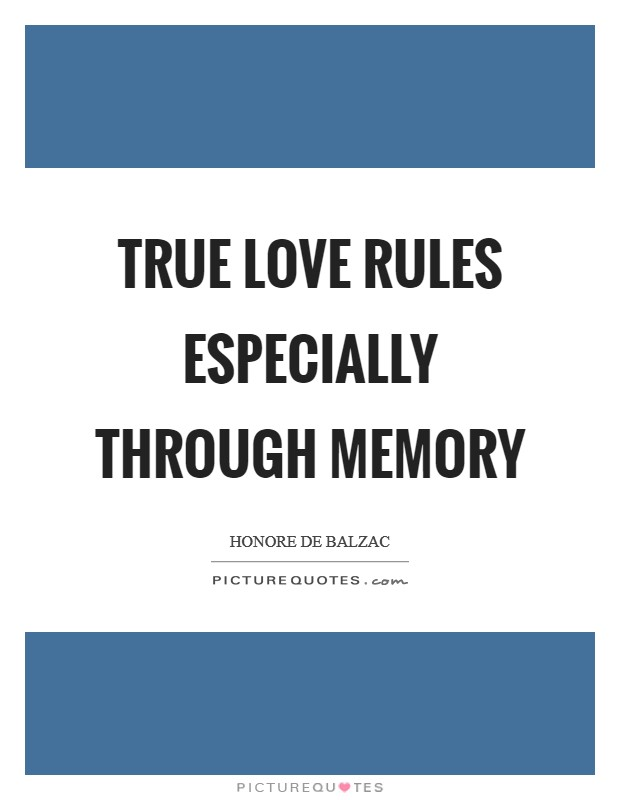 True love rules especially through memory Picture Quote #1