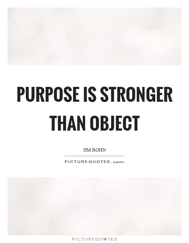Purpose is stronger than object Picture Quote #1