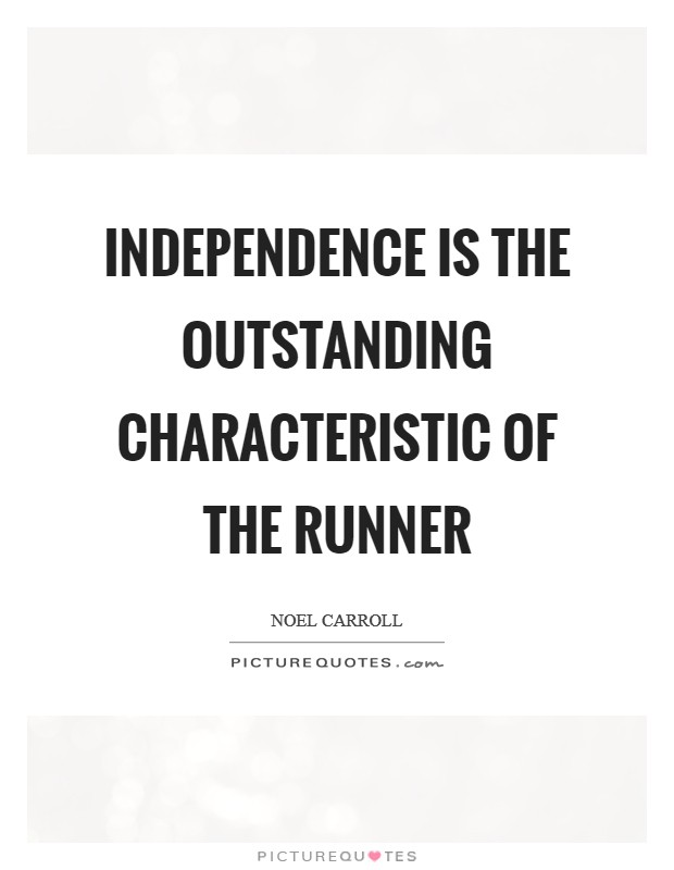 Independence is the outstanding characteristic of the runner Picture Quote #1