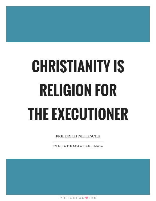 Christianity is religion for the executioner Picture Quote #1