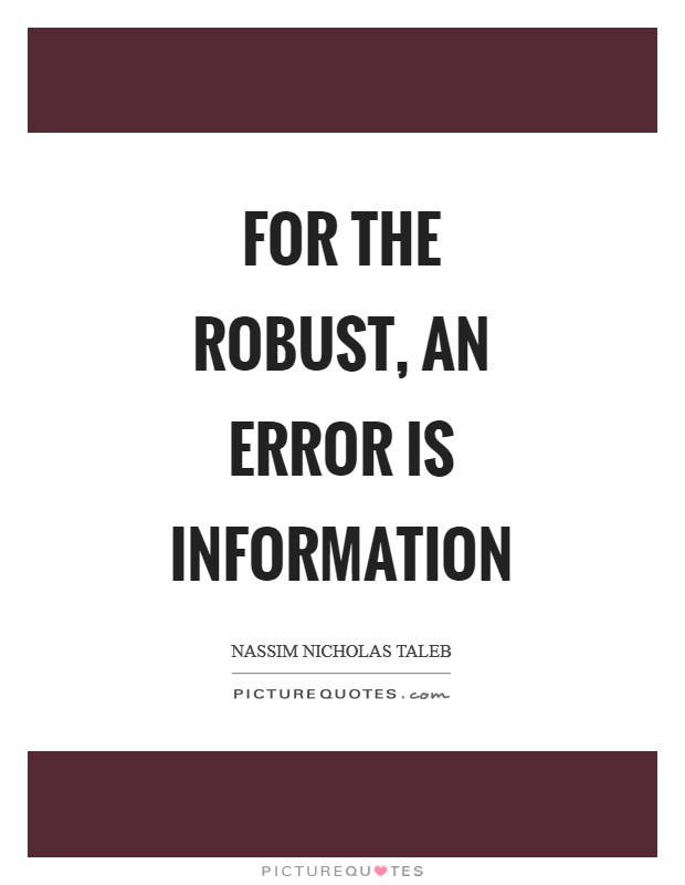 For the robust, an error is information Picture Quote #1