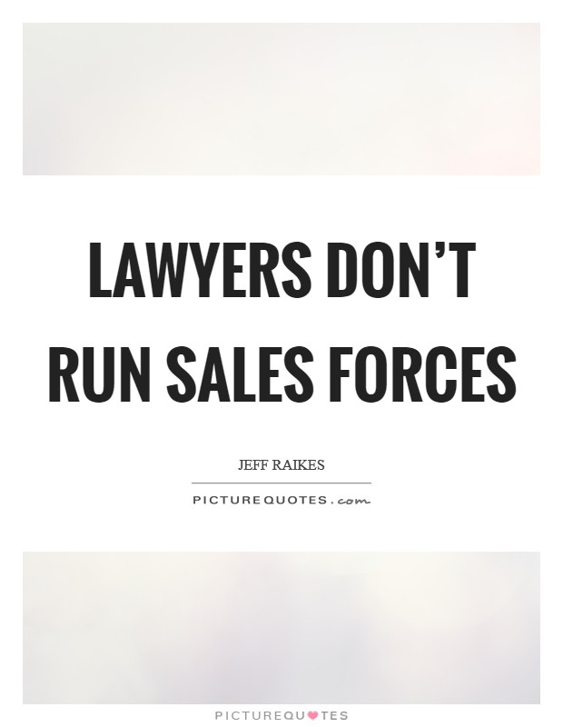 Lawyers don't run sales forces Picture Quote #1
