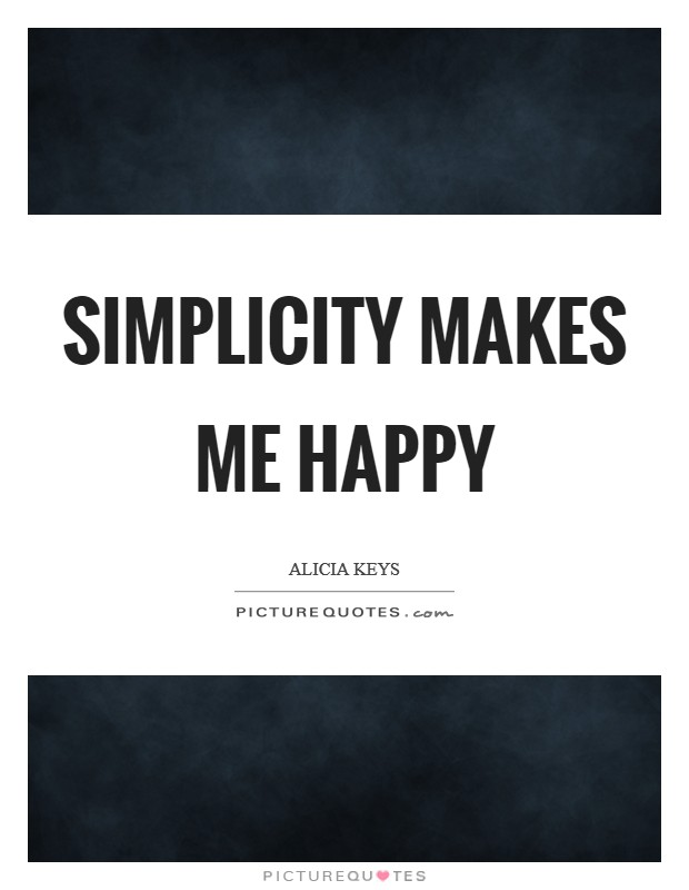 Simplicity makes me happy Picture Quote #1