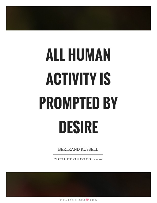 All human activity is prompted by desire Picture Quote #1