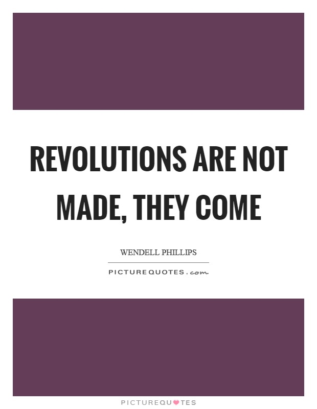 Revolutions are not made, they come Picture Quote #1