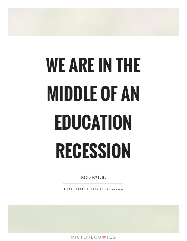 We are in the middle of an education recession Picture Quote #1