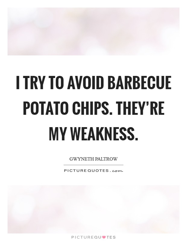 I try to avoid barbecue potato chips. They're my weakness Picture Quote #1