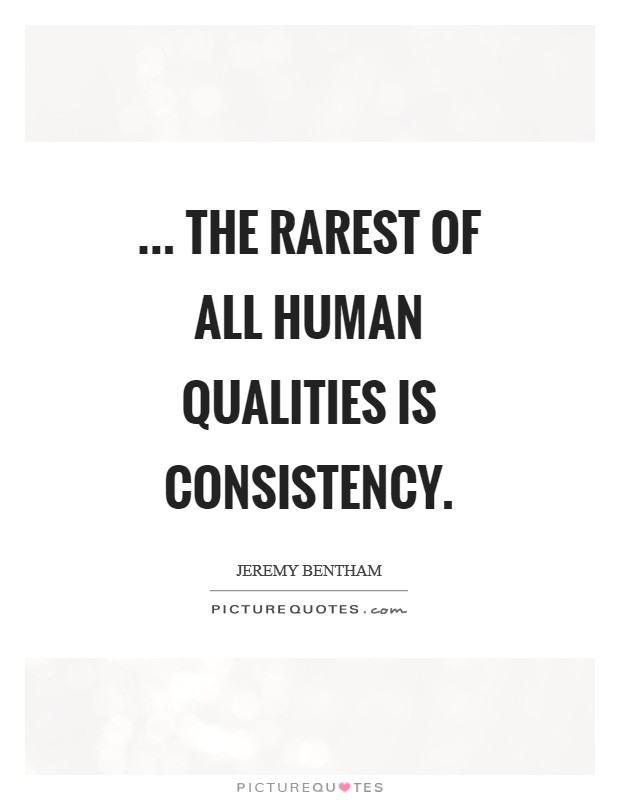 ... the rarest of all human qualities is consistency Picture Quote #1