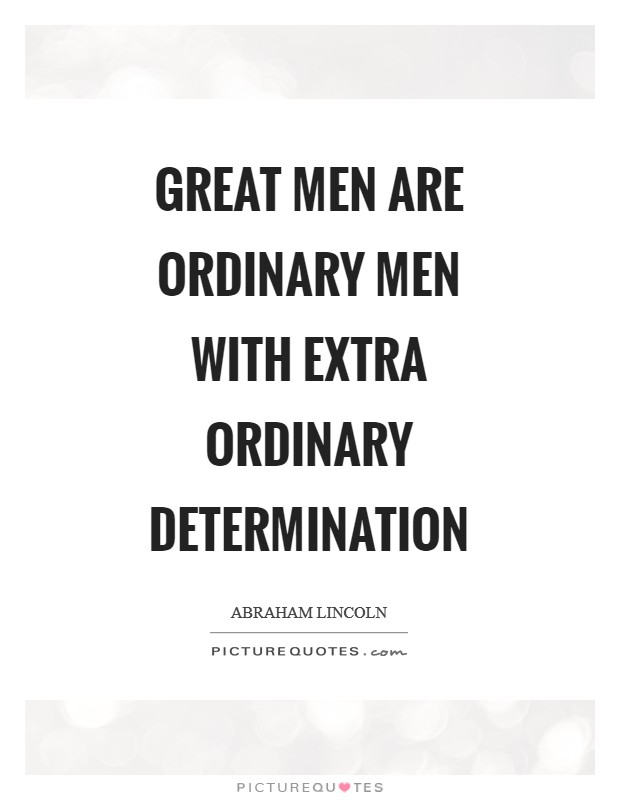 Great men are ordinary men with extra ordinary determination Picture Quote #1