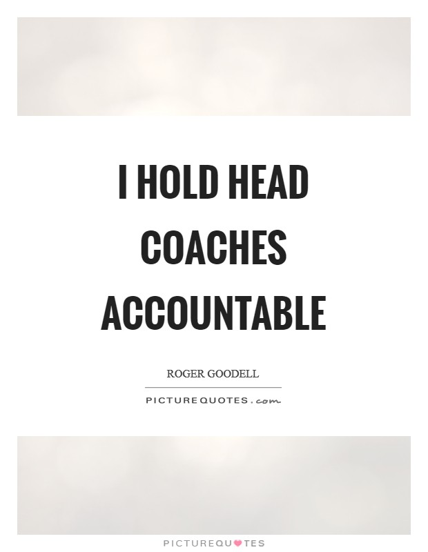 I hold head coaches accountable Picture Quote #1
