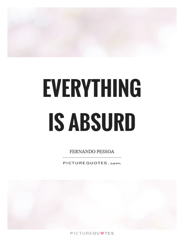 Everything is absurd Picture Quote #1
