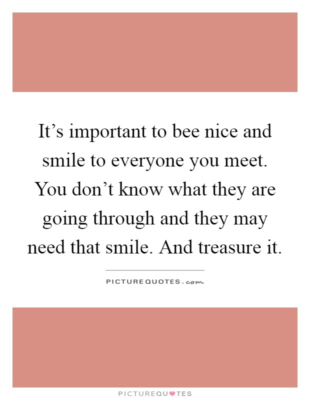 be nice and smile to everyone you meet quote