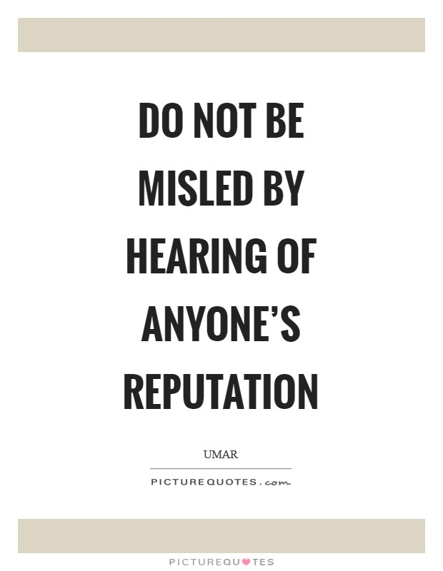 Do not be misled by hearing of anyone's reputation Picture Quote #1