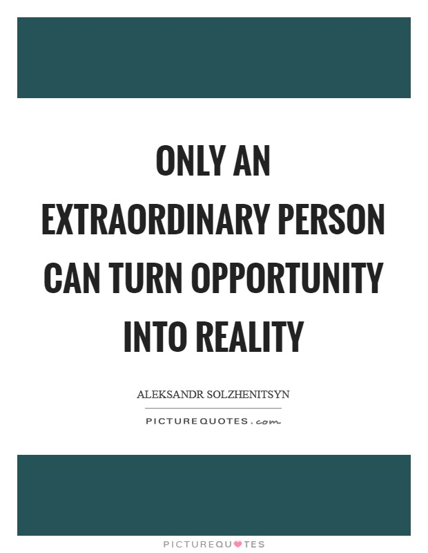 Only an extraordinary person can turn opportunity into reality Picture Quote #1