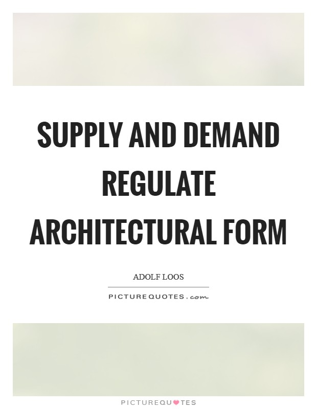 Supply and demand regulate architectural form Picture Quote #1