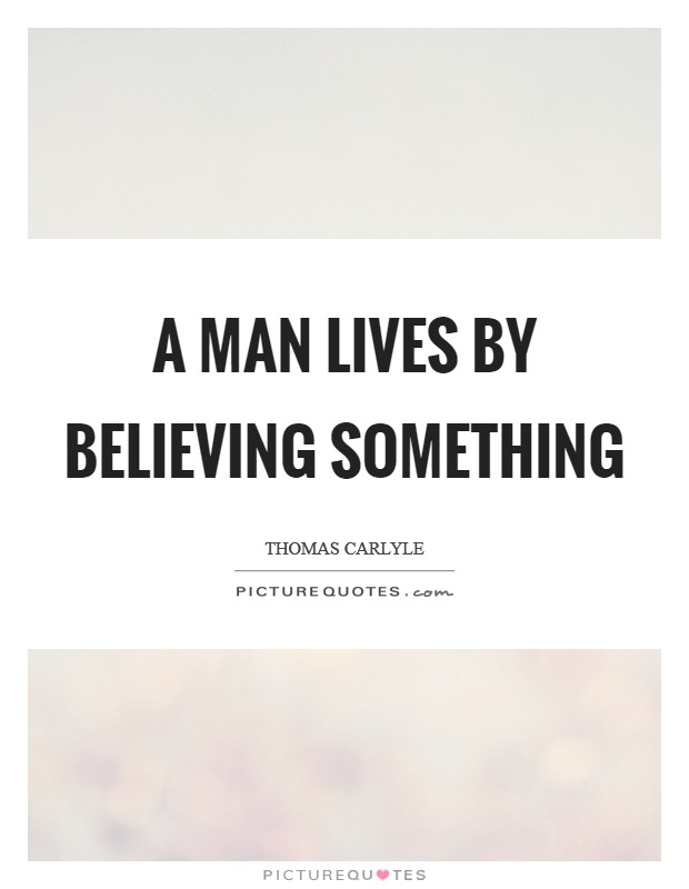 A man lives by believing something Picture Quote #1