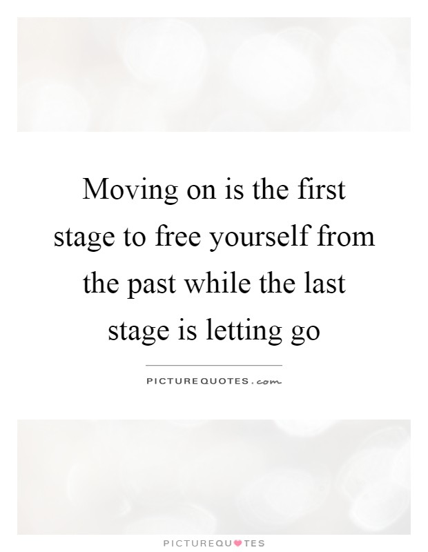 Moving on is the first stage to free yourself from the past while the last stage is letting go Picture Quote #1