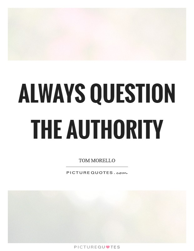 Always question the authority Picture Quote #1